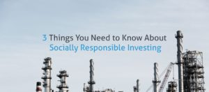 Titel Image Showing the Words 3 Things You Need to Know About Socially Responsible Investing