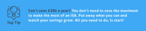 End of Tax Year Tip 1 - Can't save £20k a year? You don't need to save the maximum to make the most of an ISA. Put away what you can and watch your savings grow. All you need to do, is start!